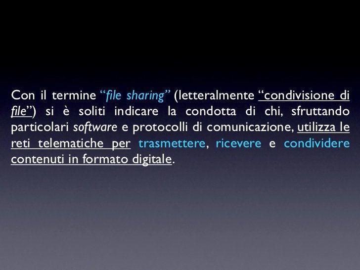 """Con il termine """"file sharing"""" (letteralmente """"condivisione difile"""") si è soliti indicare la condotta di chi, sfruttandoparti..."""