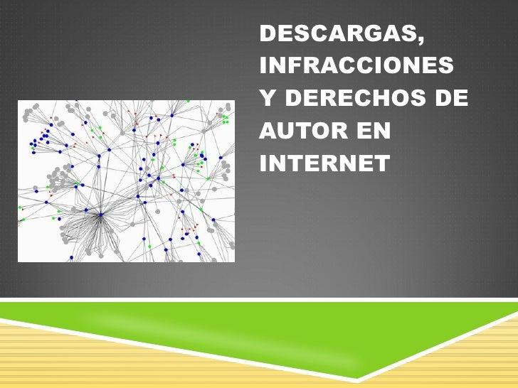 DESCARGAS, INFRACCIONES Y DERECHOS DE AUTOR EN INTERNET
