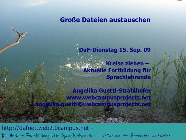 Große Dateien austauschen                                       DaF-Dienstag 15. Sep. 09                                  ...