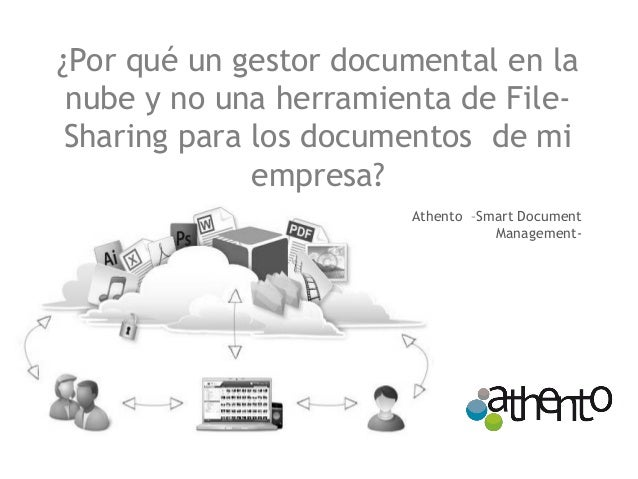¿Por qué un gestor documental en la nube y no una herramienta de File- Sharing para los documentos de mi empresa?  Athento...