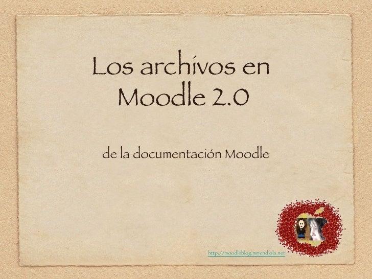 Los archivos en  Moodle 2.0de la documentación Moodle                http://moodleblog.mmendiola.net