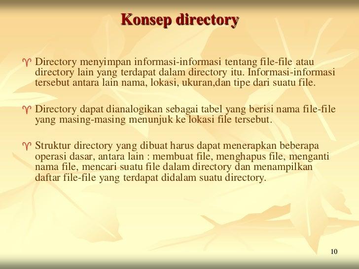 Konsep directory   Directory menyimpan informasi-informasi tentang file-file atau    directory lain yang terdapat dalam d...