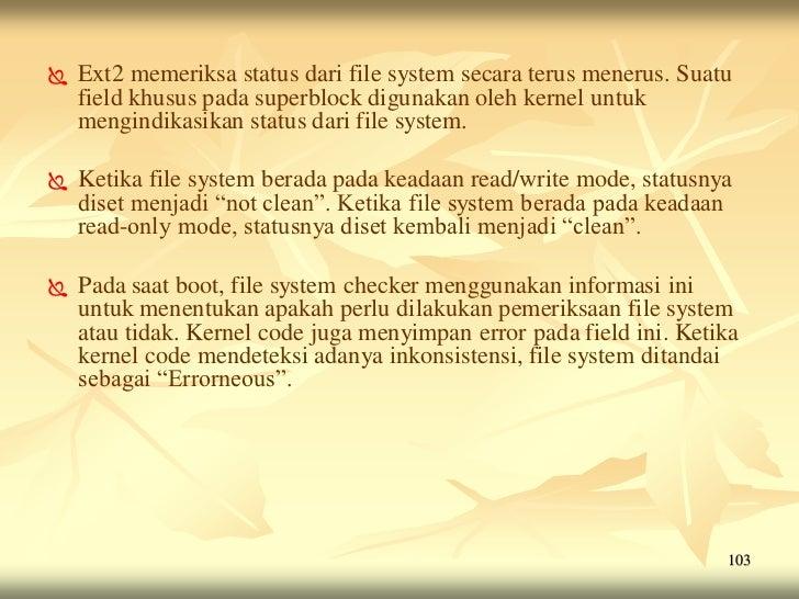    Ext2 memeriksa status dari file system secara terus menerus. Suatu    field khusus pada superblock digunakan oleh kern...