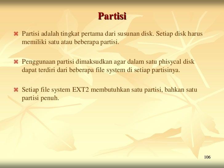 Partisi   Partisi adalah tingkat pertama dari susunan disk. Setiap disk harus    memiliki satu atau beberapa partisi.   ...