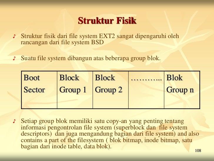 Struktur Fisik♪   Struktur fisik dari file system EXT2 sangat dipengaruhi oleh    rancangan dari file system BSD♪   Suatu ...