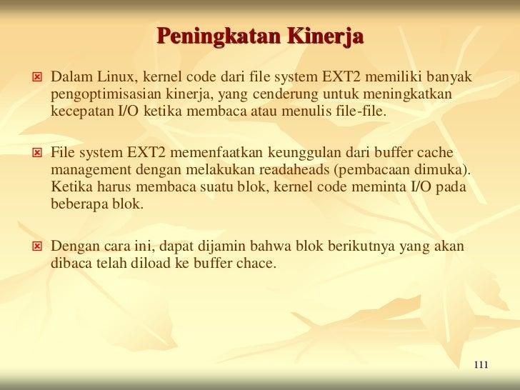 Peningkatan Kinerja   Dalam Linux, kernel code dari file system EXT2 memiliki banyak    pengoptimisasian kinerja, yang ce...