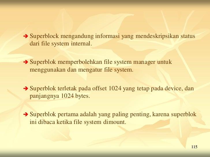  Superblock    mengandung informasi yang mendeskripsikan status  dari file system internal. Superblok          memperbol...