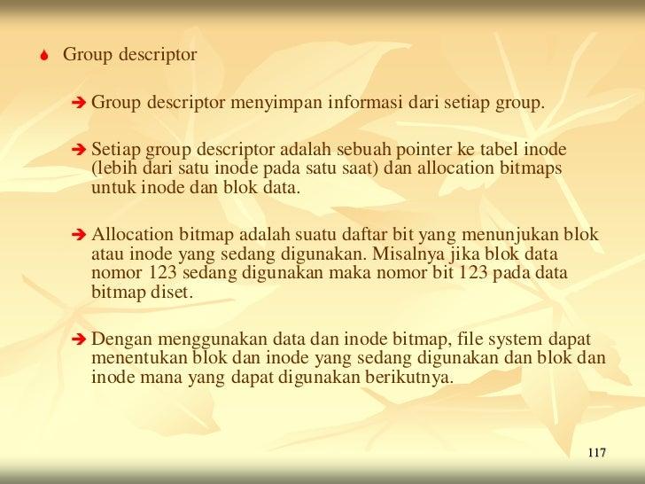    Group descriptor     Group    descriptor menyimpan informasi dari setiap group.     Setiap  group descriptor adalah ...