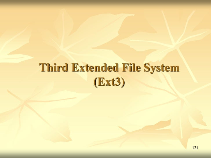 Third Extended File System          (Ext3)                             121