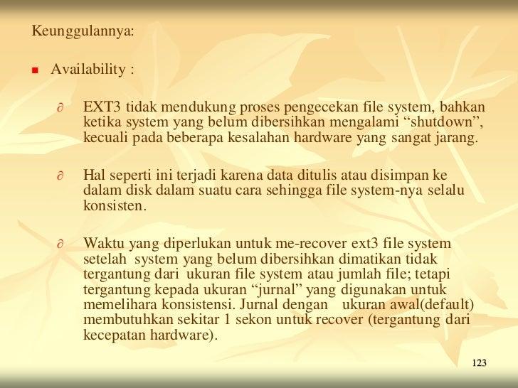 Keunggulannya:   Availability :     ∂   EXT3 tidak mendukung proses pengecekan file system, bahkan         ketika system ...