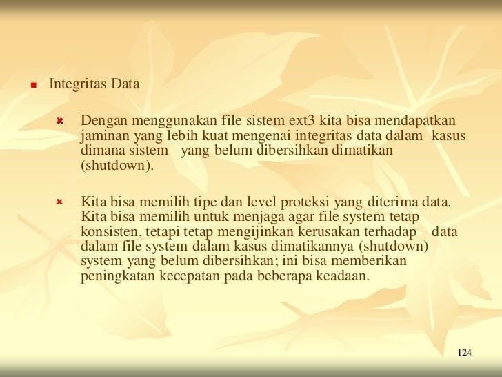   Integritas Data        Dengan menggunakan file sistem ext3 kita bisa mendapatkan         jaminan yang lebih kuat meng...