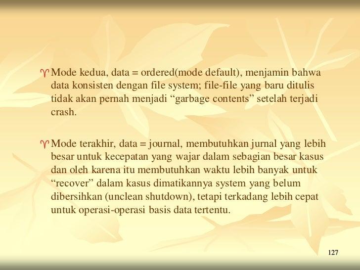  Mode  kedua, data = ordered(mode default), menjamin bahwa data konsisten dengan file system; file-file yang baru ditulis...