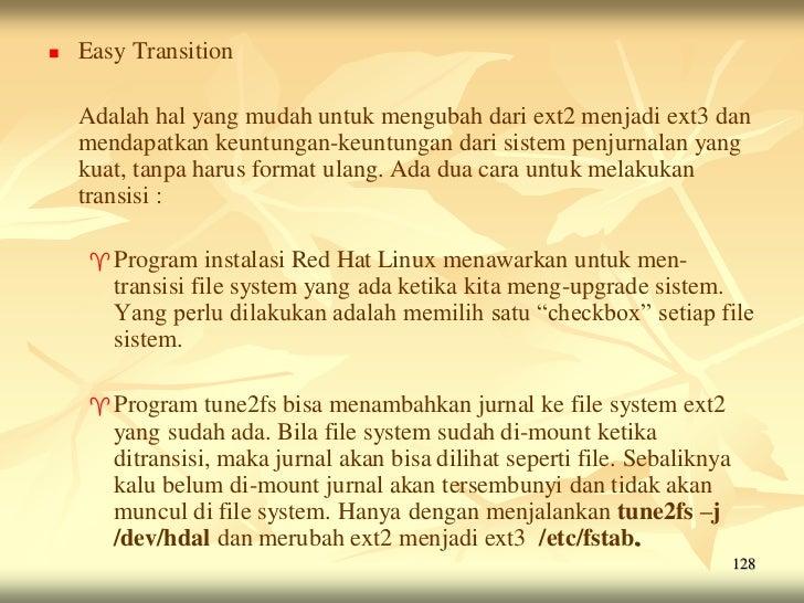    Easy Transition    Adalah hal yang mudah untuk mengubah dari ext2 menjadi ext3 dan    mendapatkan keuntungan-keuntunga...