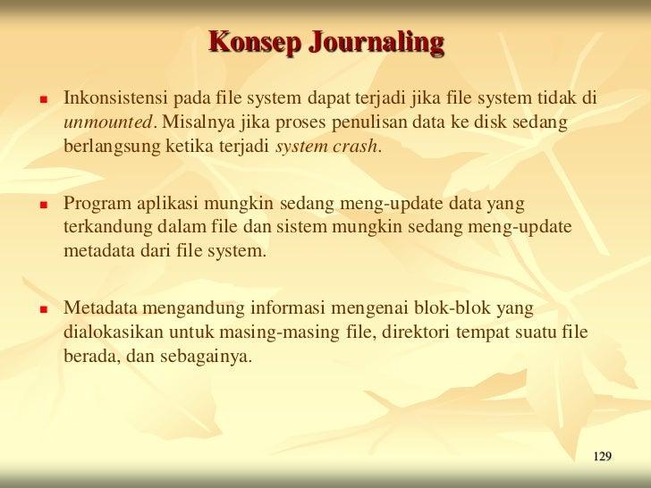 Konsep Journaling   Inkonsistensi pada file system dapat terjadi jika file system tidak di    unmounted. Misalnya jika pr...
