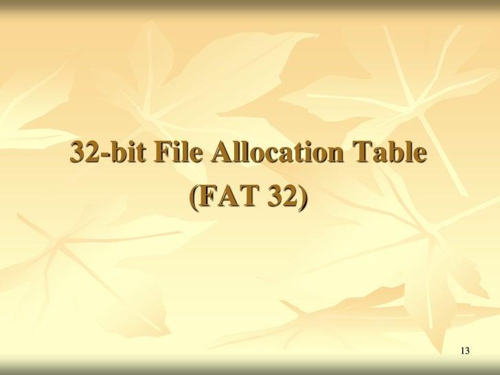 32-bit File Allocation Table          (FAT 32)                               13