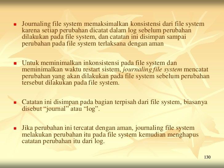    Journaling file system memaksimalkan konsistensi dari file system    karena setiap perubahan dicatat dalam log sebelum...