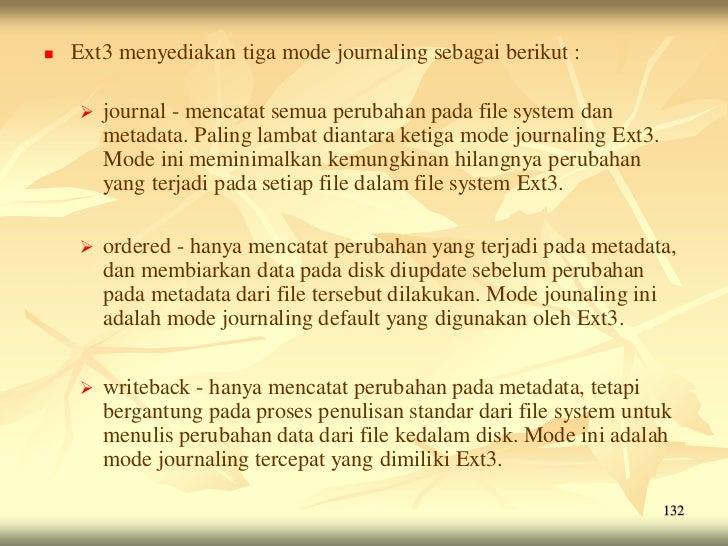    Ext3 menyediakan tiga mode journaling sebagai berikut :       journal - mencatat semua perubahan pada file system dan...