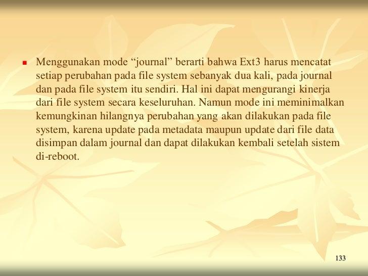 """   Menggunakan mode """"journal"""" berarti bahwa Ext3 harus mencatat    setiap perubahan pada file system sebanyak dua kali, p..."""
