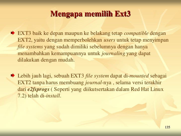 Mengapa memilih Ext3EXT3 baik ke depan maupun ke belakang tetap compatible denganEXT2, yaitu dengan memperbolehkan users u...