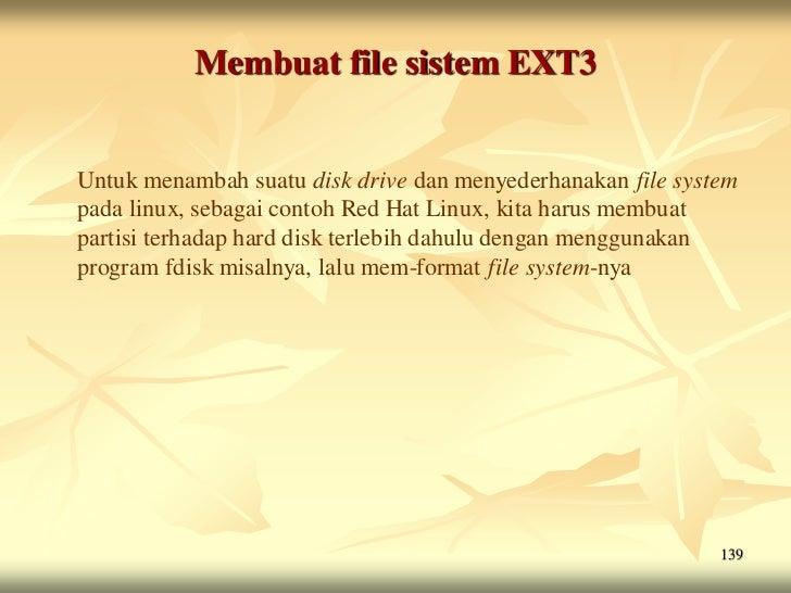 Membuat file sistem EXT3Untuk menambah suatu disk drive dan menyederhanakan file systempada linux, sebagai contoh Red Hat ...