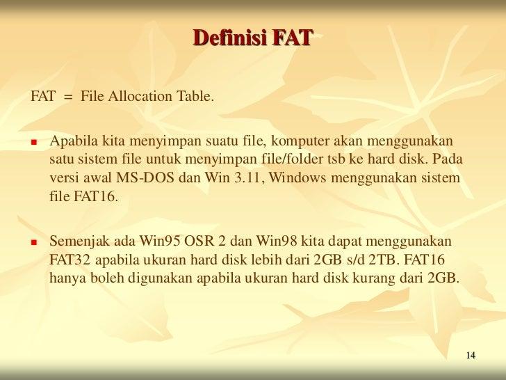 Definisi FATFAT = File Allocation Table.   Apabila kita menyimpan suatu file, komputer akan menggunakan    satu sistem fi...
