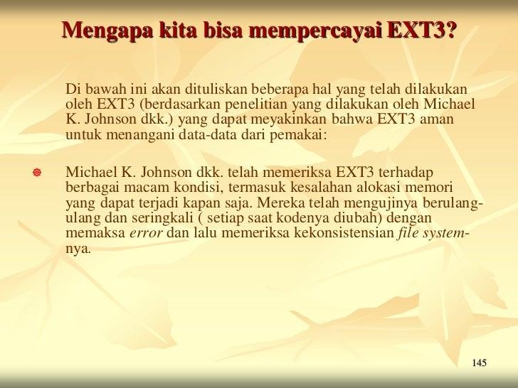 Mengapa kita bisa mempercayai EXT3?    Di bawah ini akan dituliskan beberapa hal yang telah dilakukan    oleh EXT3 (berdas...