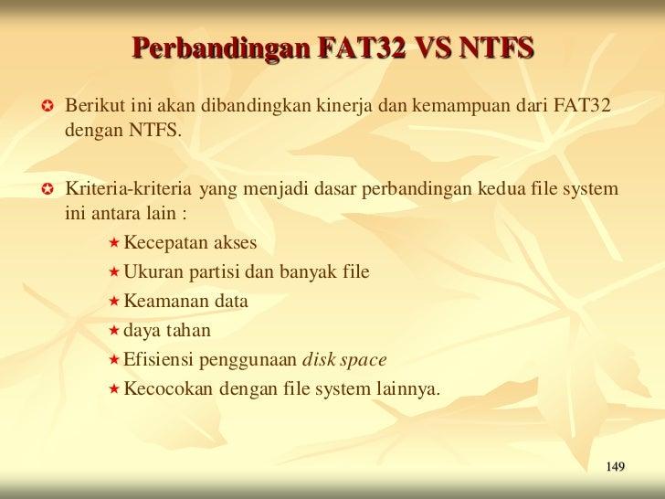 Perbandingan FAT32 VS NTFS   Berikut ini akan dibandingkan kinerja dan kemampuan dari FAT32    dengan NTFS.   Kriteria-k...