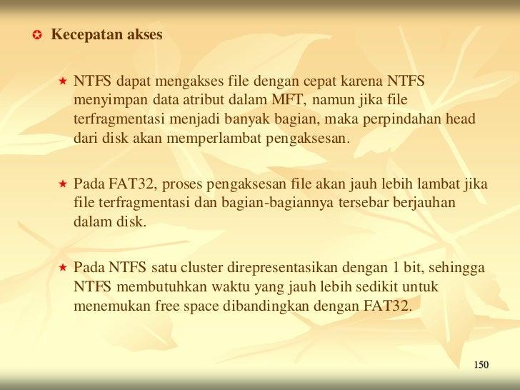    Kecepatan akses       NTFS dapat mengakses file dengan cepat karena NTFS        menyimpan data atribut dalam MFT, nam...