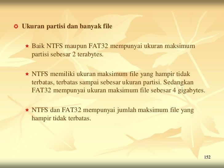    Ukuran partisi dan banyak file       Baik NTFS maupun FAT32 mempunyai ukuran maksimum        partisi sebesar 2 teraby...