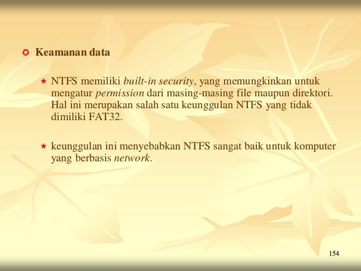    Keamanan data       NTFS memiliki built-in security, yang memungkinkan untuk        mengatur permission dari masing-m...