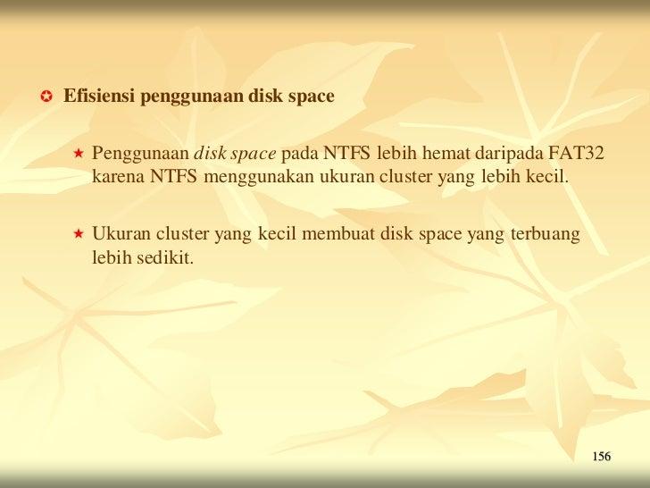    Efisiensi penggunaan disk space       Penggunaan disk space pada NTFS lebih hemat daripada FAT32        karena NTFS m...