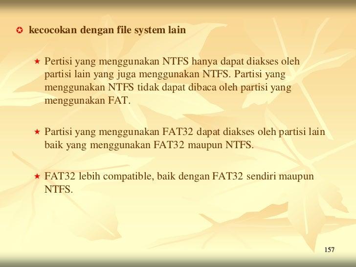    kecocokan dengan file system lain       Pertisi yang menggunakan NTFS hanya dapat diakses oleh        partisi lain ya...
