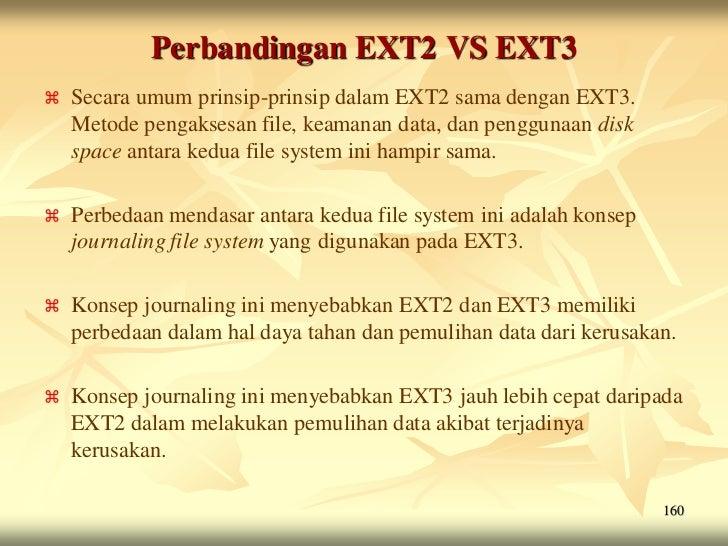 Perbandingan EXT2 VS EXT3   Secara umum prinsip-prinsip dalam EXT2 sama dengan EXT3.    Metode pengaksesan file, keamanan...