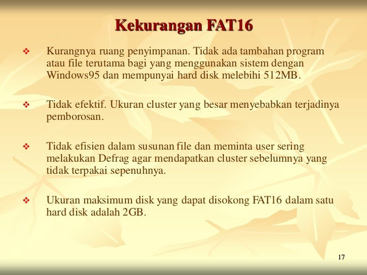 Kekurangan FAT16   Kurangnya ruang penyimpanan. Tidak ada tambahan program    atau file terutama bagi yang menggunakan si...