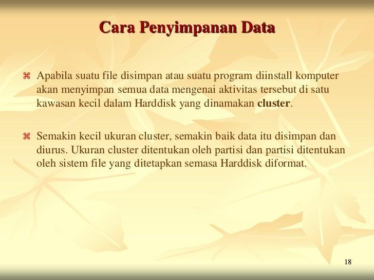 Cara Penyimpanan Data   Apabila suatu file disimpan atau suatu program diinstall komputer    akan menyimpan semua data me...