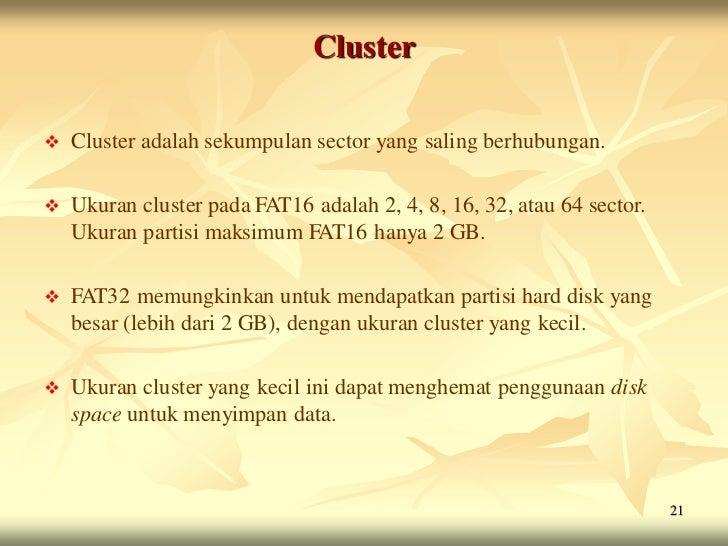 Cluster   Cluster adalah sekumpulan sector yang saling berhubungan.   Ukuran cluster pada FAT16 adalah 2, 4, 8, 16, 32, ...