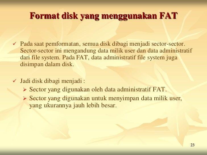 Format disk yang menggunakan FAT   Pada saat pemformatan, semua disk dibagi menjadi sector-sector.    Sector-sector ini m...