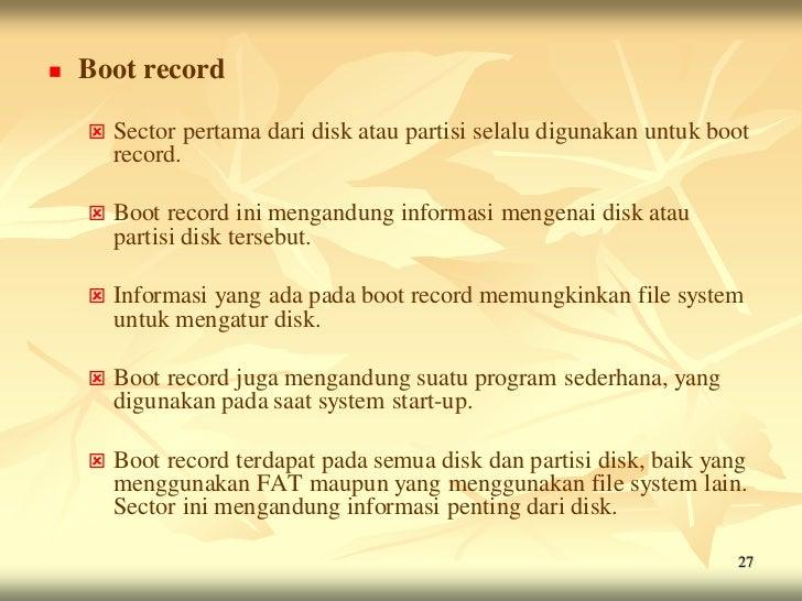    Boot record       Sector pertama dari disk atau partisi selalu digunakan untuk boot        record.       Boot record...