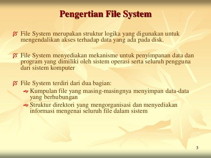 Pengertian File System   File System merupakan struktur logika yang digunakan untuk    mengendalikan akses terhadap data ...