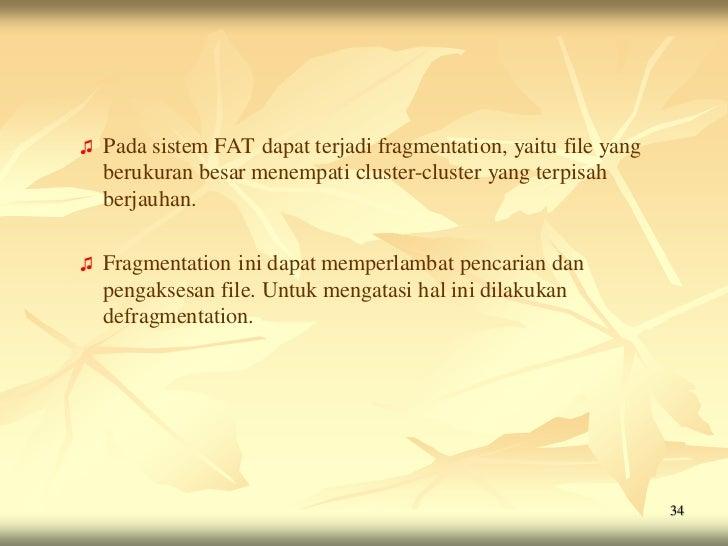 ♫   Pada sistem FAT dapat terjadi fragmentation, yaitu file yang    berukuran besar menempati cluster-cluster yang terpisa...