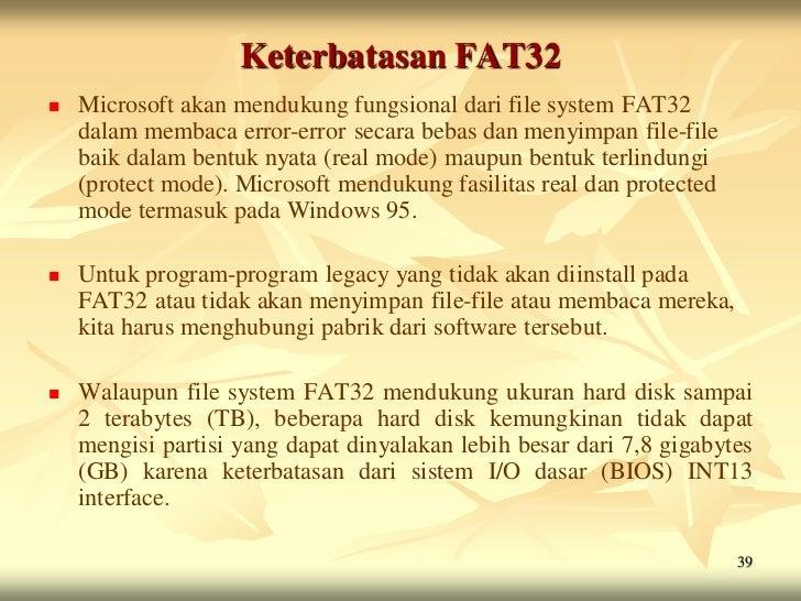 Keterbatasan FAT32   Microsoft akan mendukung fungsional dari file system FAT32    dalam membaca error-error secara bebas...