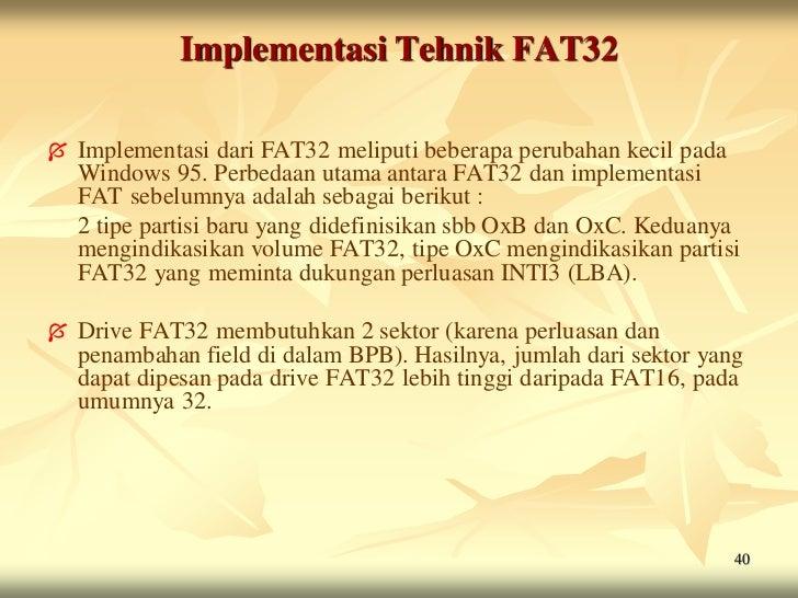 Implementasi Tehnik FAT32   Implementasi dari FAT32 meliputi beberapa perubahan kecil pada    Windows 95. Perbedaan utama...