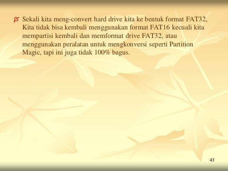    Sekali kita meng-convert hard drive kita ke bentuk format FAT32,    Kita tidak bisa kembali menggunakan format FAT16 k...
