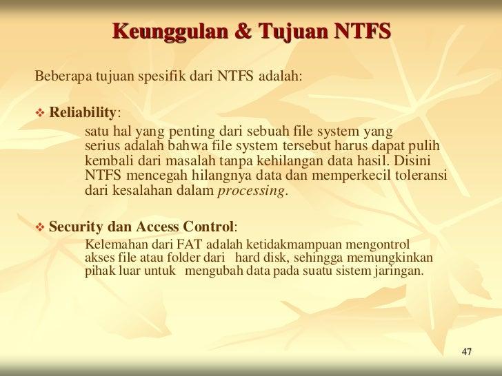Keunggulan & Tujuan NTFSBeberapa tujuan spesifik dari NTFS adalah: Reliability:        satu hal yang penting dari sebuah ...