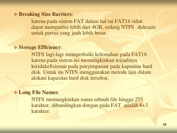  Breaking   Size Barriers:         karena pada sistem FAT dalam hal ini FAT16 tidak         dapat mempartisi lebih dari 4...