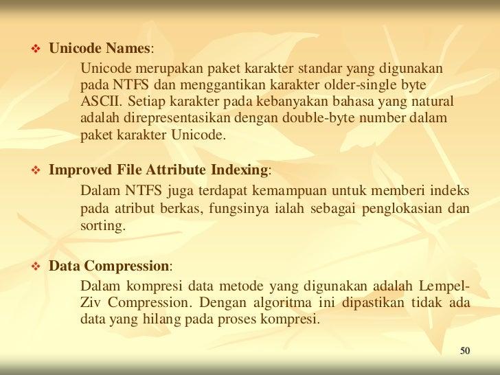    Unicode Names:        Unicode merupakan paket karakter standar yang digunakan        pada NTFS dan menggantikan karakt...