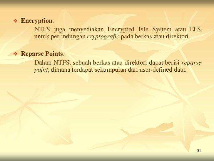    Encryption:        NTFS juga menyediakan Encrypted File System atau EFS        untuk perlindungan cryptografic pada be...