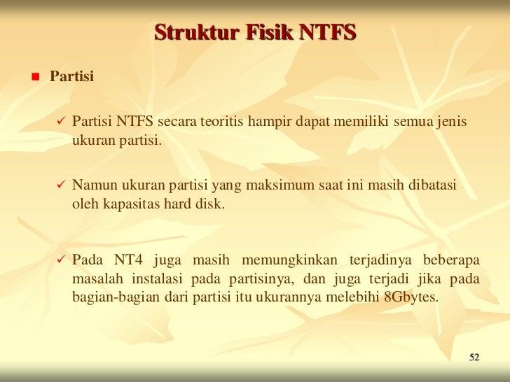 Struktur Fisik NTFS   Partisi        Partisi NTFS secara teoritis hampir dapat memiliki semua jenis         ukuran parti...