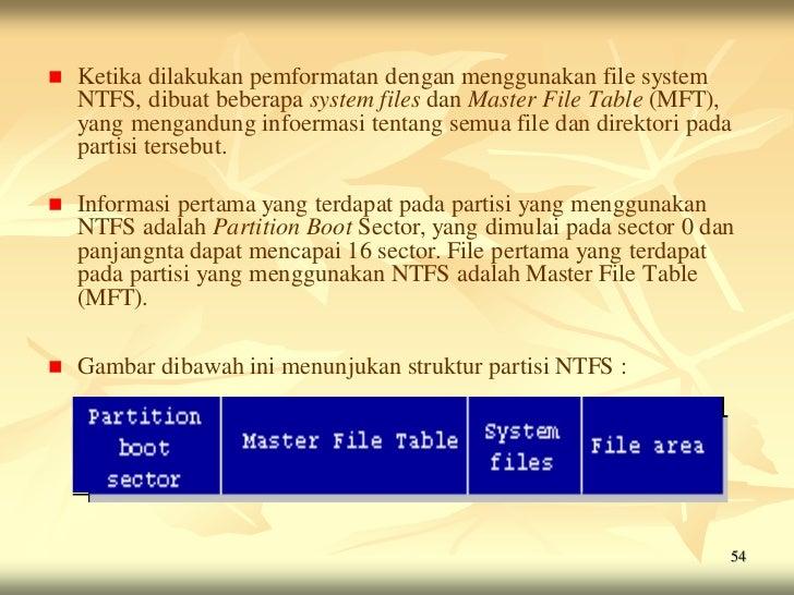    Ketika dilakukan pemformatan dengan menggunakan file system    NTFS, dibuat beberapa system files dan Master File Tabl...