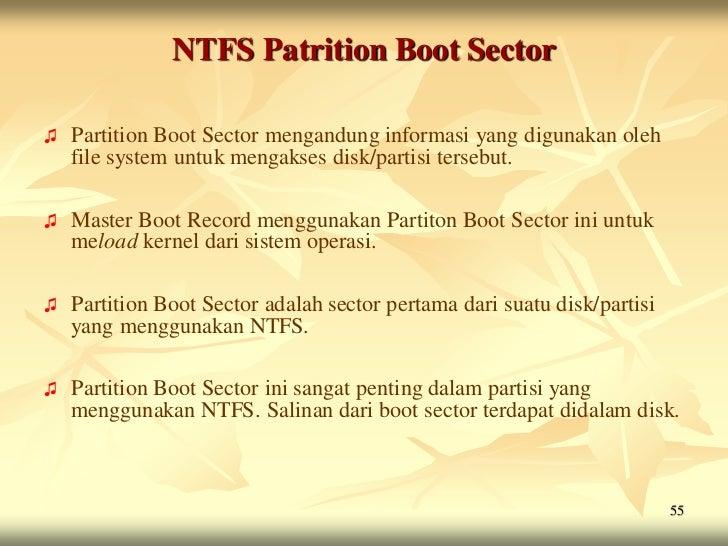 NTFS Patrition Boot Sector♫   Partition Boot Sector mengandung informasi yang digunakan oleh    file system untuk mengakse...